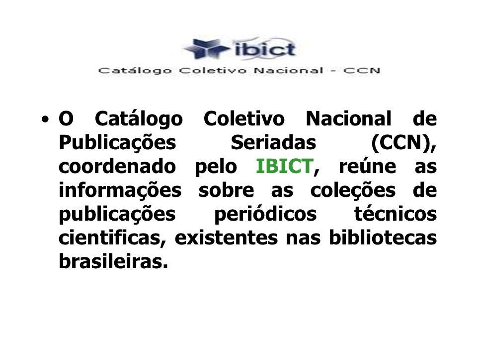 O Catálogo Coletivo Nacional de Publicações Seriadas (CCN), coordenado pelo IBICT, reúne as informações sobre as coleções de publicações periódicos té