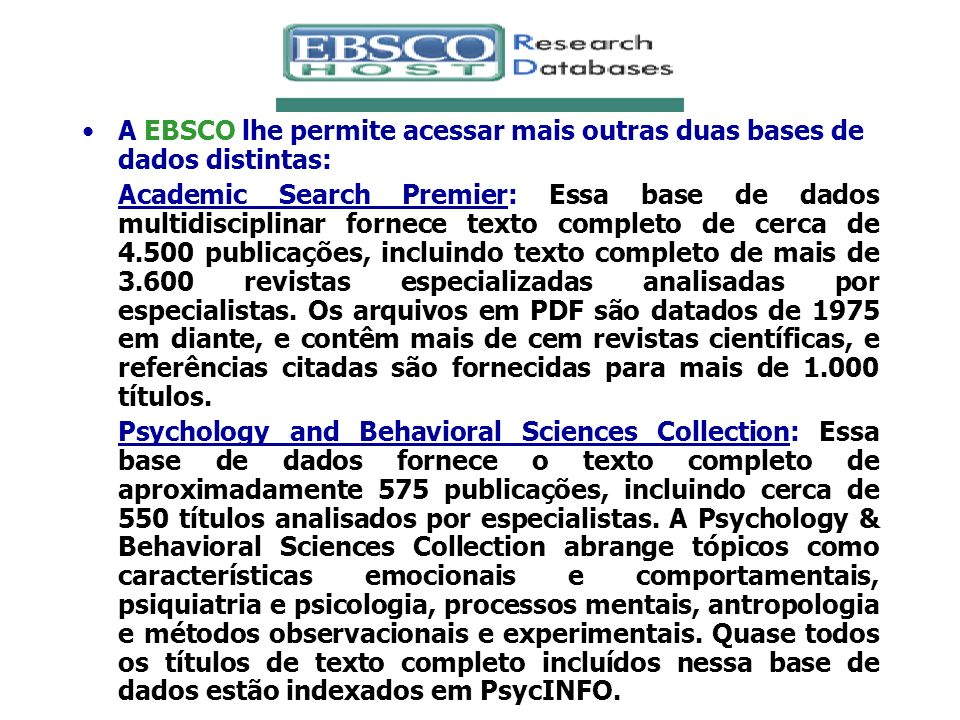 A EBSCO lhe permite acessar mais outras duas bases de dados distintas: Academic Search Premier: Essa base de dados multidisciplinar fornece texto comp