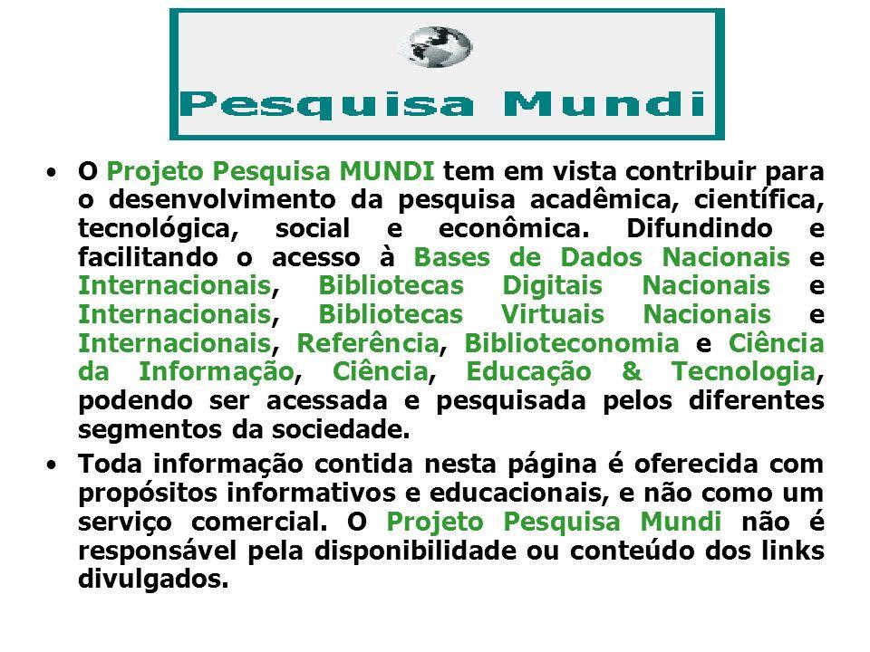 O Projeto Pesquisa MUNDI tem em vista contribuir para o desenvolvimento da pesquisa acadêmica, científica, tecnológica, social e econômica. Difundindo