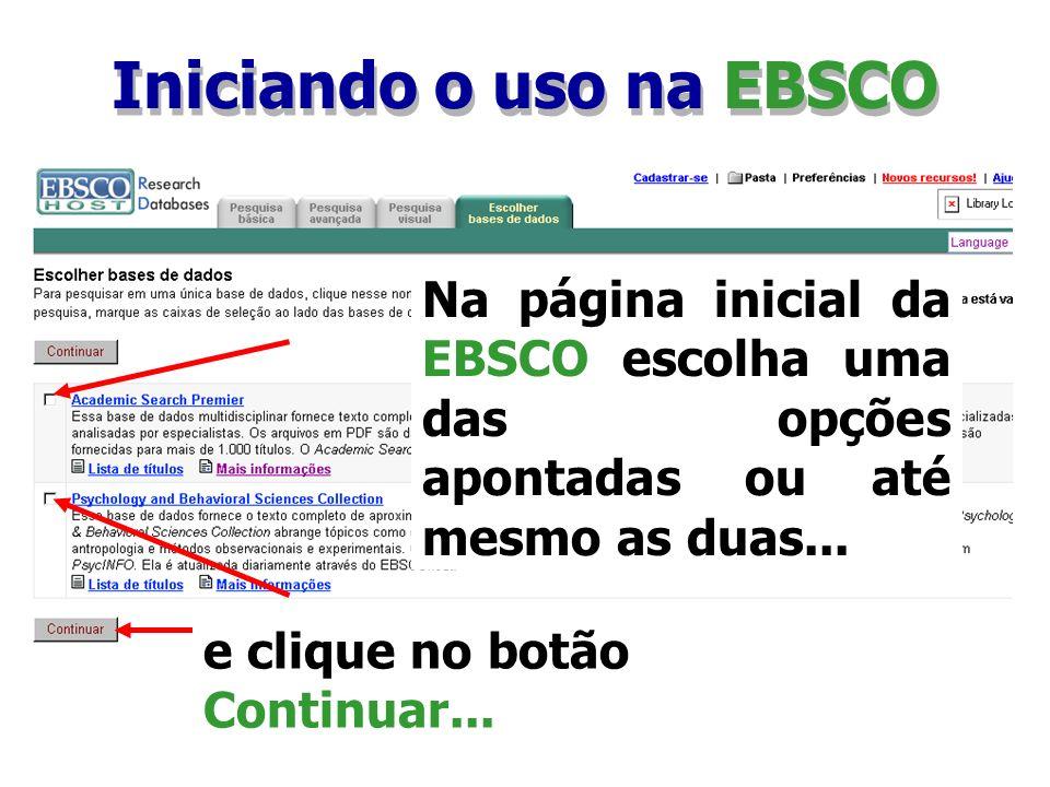 Iniciando o uso na EBSCO Na página inicial da EBSCO escolha uma das opções apontadas ou até mesmo as duas... e clique no botão Continuar...