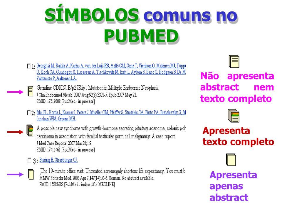 SÍMBOLOS comuns no PUBMED Não apresenta abstract nem texto completo Apresenta texto completo Apresenta apenas abstract