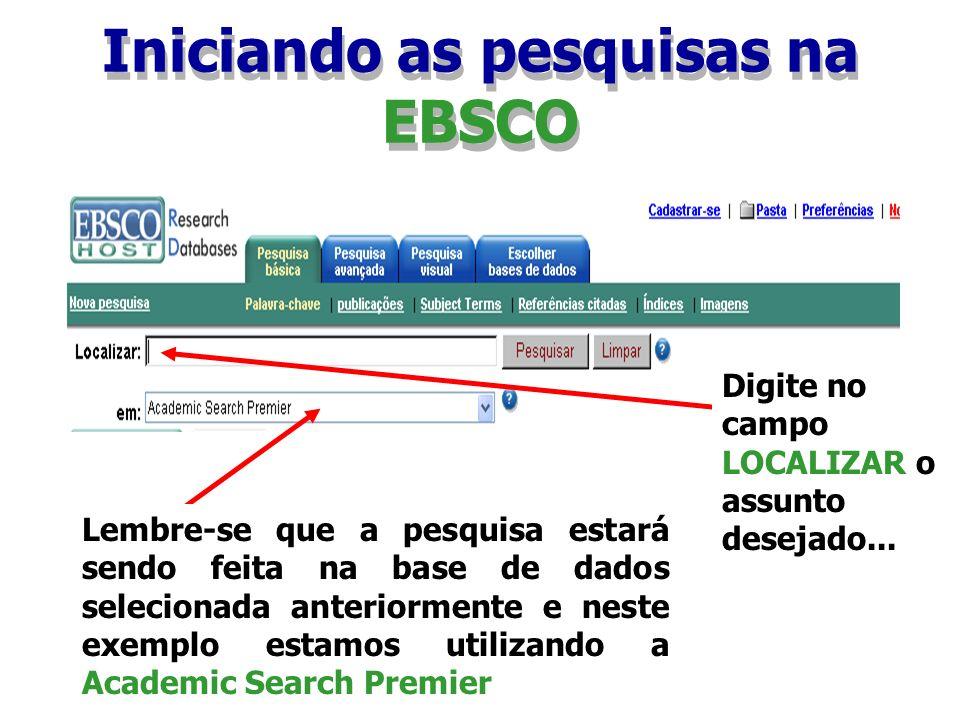 Iniciando as pesquisas na EBSCO Digite no campo LOCALIZAR o assunto desejado... Lembre-se que a pesquisa estará sendo feita na base de dados seleciona