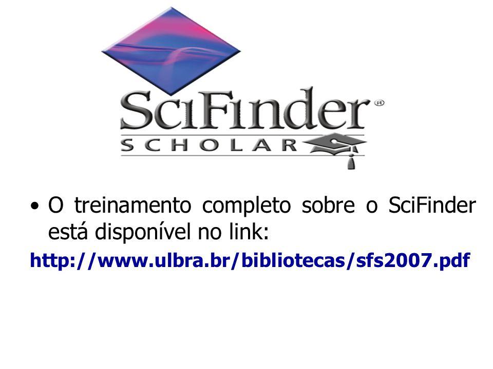 O treinamento completo sobre o SciFinder está disponível no link: http://www.ulbra.br/bibliotecas/sfs2007.pdf