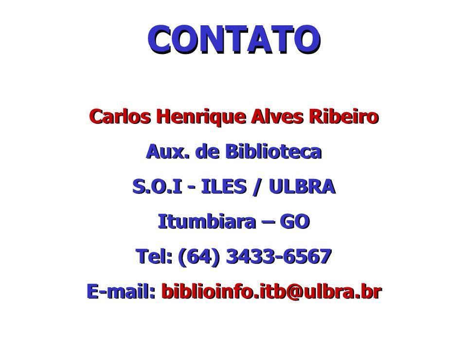 CONTATO Carlos Henrique Alves Ribeiro Aux. de Biblioteca S.O.I - ILES / ULBRA Itumbiara – GO Tel: (64) 3433-6567 E-mail: biblioinfo.itb@ulbra.br Carlo