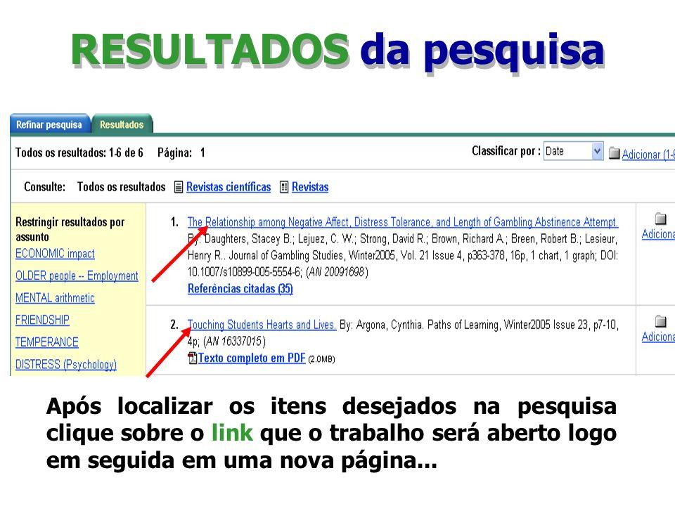 RESULTADOS da pesquisa Após localizar os itens desejados na pesquisa clique sobre o link que o trabalho será aberto logo em seguida em uma nova página