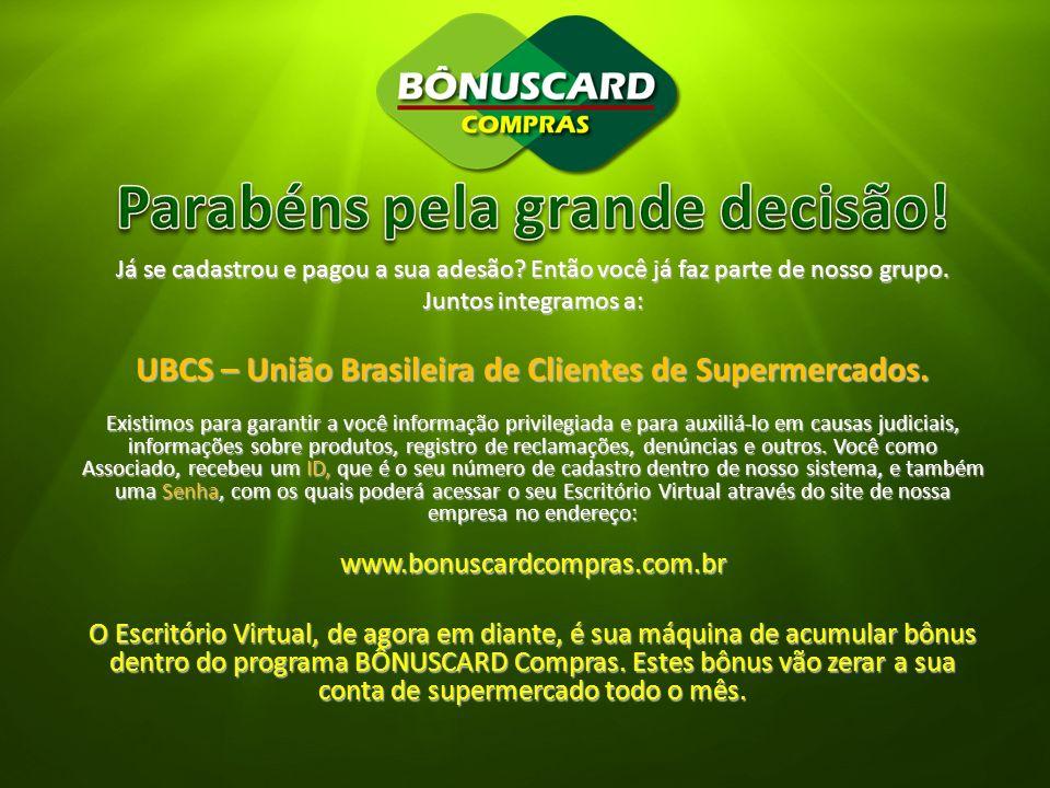 Já se cadastrou e pagou a sua adesão? Então você já faz parte de nosso grupo. Juntos integramos a: UBCS – União Brasileira de Clientes de Supermercado