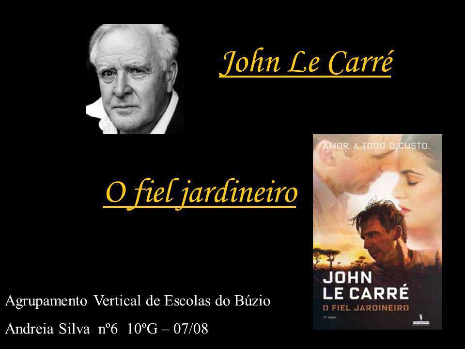 O fiel jardineiro Agrupamento Vertical de Escolas do Búzio Andreia Silva nº6 10ºG – 07/08 John Le Carré