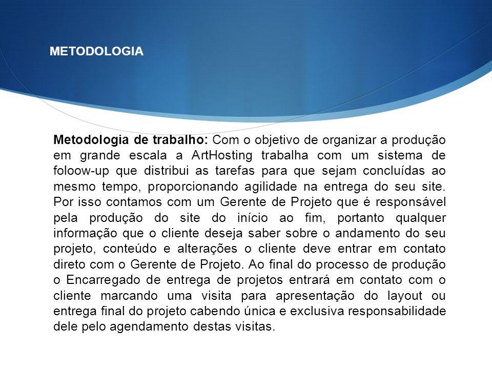 Metodologia de trabalho: Com o objetivo de organizar a produção em grande escala a ArtHosting trabalha com um sistema de foloow-up que distribui as ta