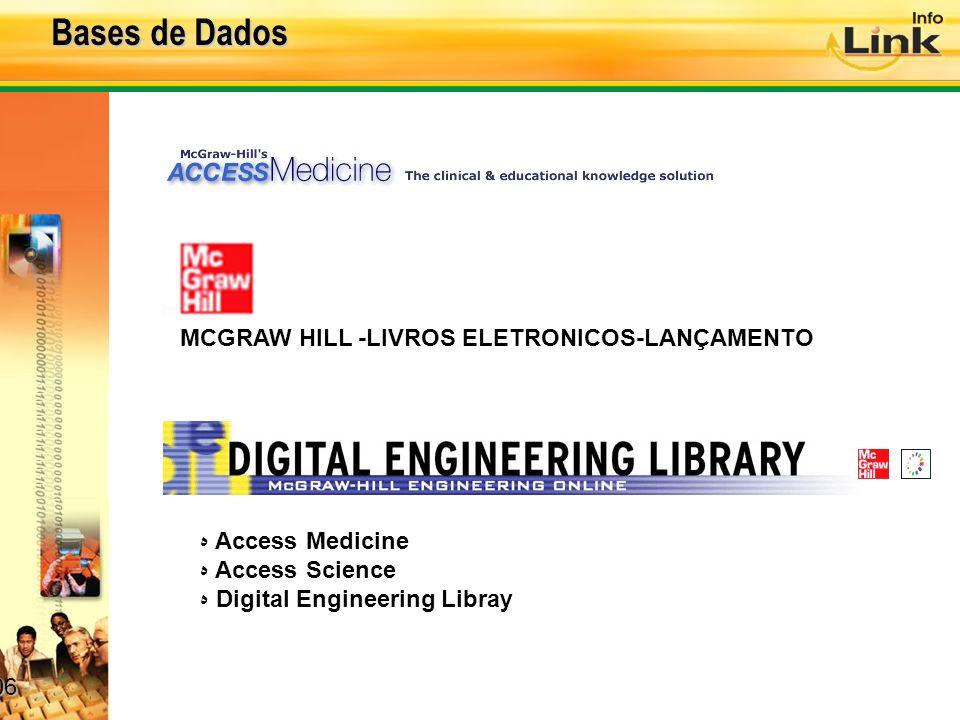 06 06 Bases de Dados 06 06 MCGRAW HILL -LIVROS ELETRONICOS-LANÇAMENTO Access Medicine Access Science Digital Engineering Libray