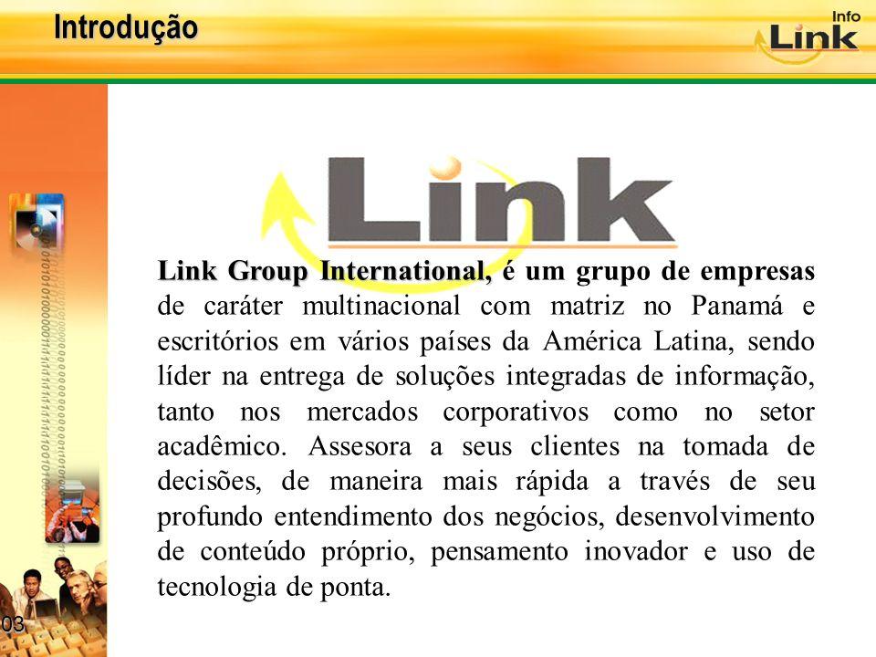 03 03 Link Group International, Link Group International, é um grupo de empresas de caráter multinacional com matriz no Panamá e escritórios em vários países da América Latina, sendo líder na entrega de soluções integradas de informação, tanto nos mercados corporativos como no setor acadêmico.