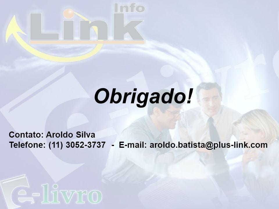 Obrigado! Contato: Aroldo Silva Telefone: (11) 3052-3737 - E-mail: aroldo.batista@plus-link.com