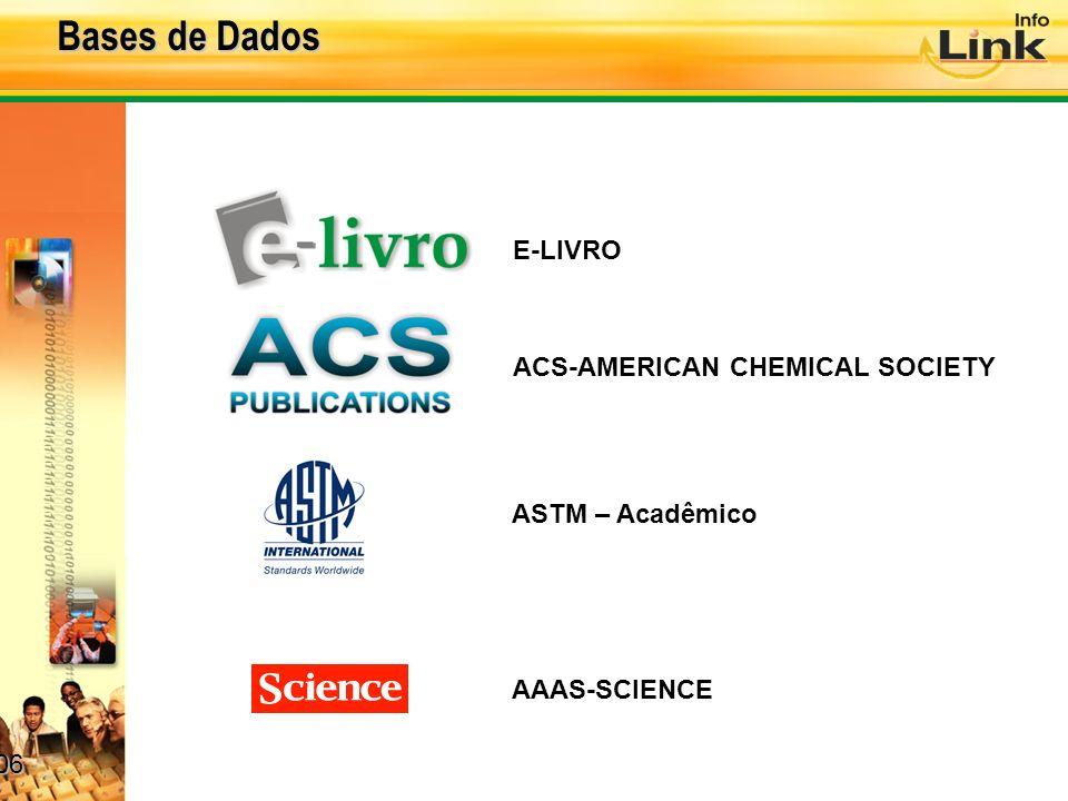 Bases de Dados E-LIVRO ACS-AMERICAN CHEMICAL SOCIETY ASTM – Acadêmico AAAS-SCIENCE 06 06