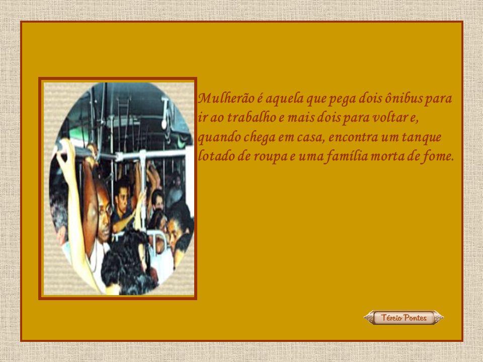 Mulherões, dentro deste conceito, não existem muitas: Vera Fischer,Malú Mader, Adriane Galisteu, Letícia Spiller, Lumas e Brunas.