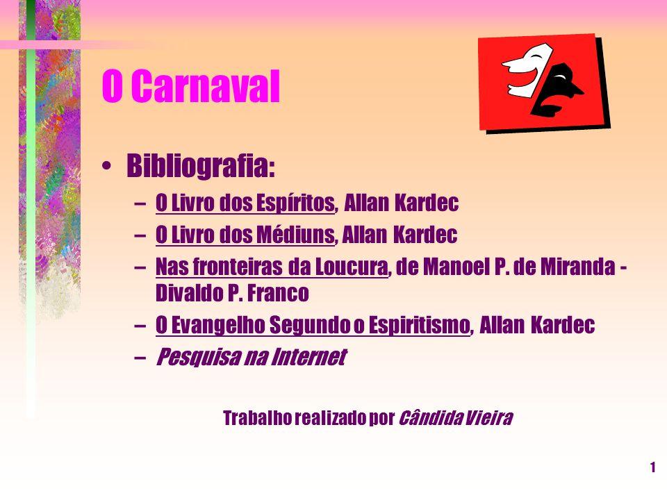 1 O Carnaval Bibliografia: –O Livro dos Espíritos, Allan Kardec –O Livro dos Médiuns, Allan Kardec –Nas fronteiras da Loucura, de Manoel P.