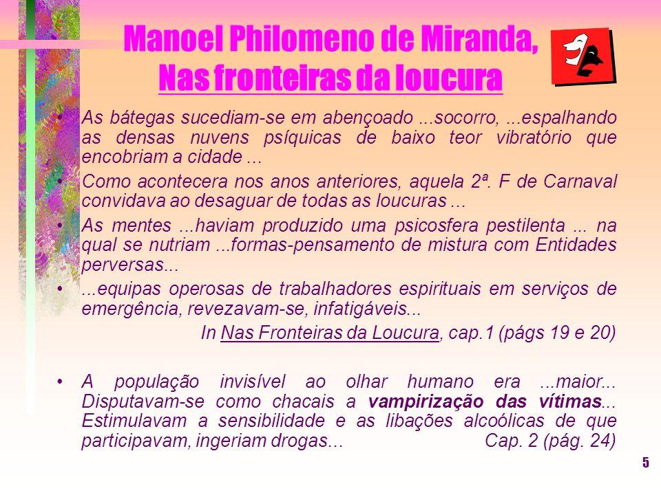 5 Manoel Philomeno de Miranda, Nas fronteiras da loucura As bátegas sucediam-se em abençoado...socorro,...espalhando as densas nuvens psíquicas de baixo teor vibratório que encobriam a cidade...