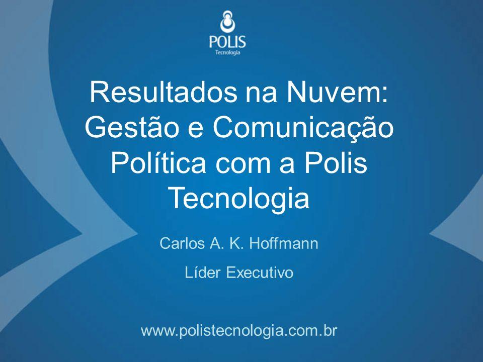 Resultados na Nuvem: Gestão e Comunicação Política com a Polis Tecnologia Carlos A.