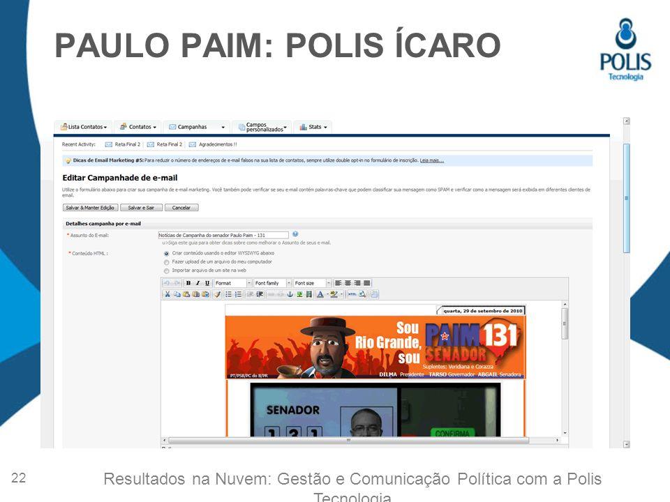 PAULO PAIM: POLIS ÍCARO 22 Resultados na Nuvem: Gestão e Comunicação Política com a Polis Tecnologia