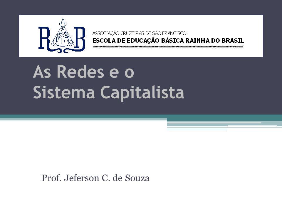 As Redes e o Sistema Capitalista Prof. Jeferson C. de Souza