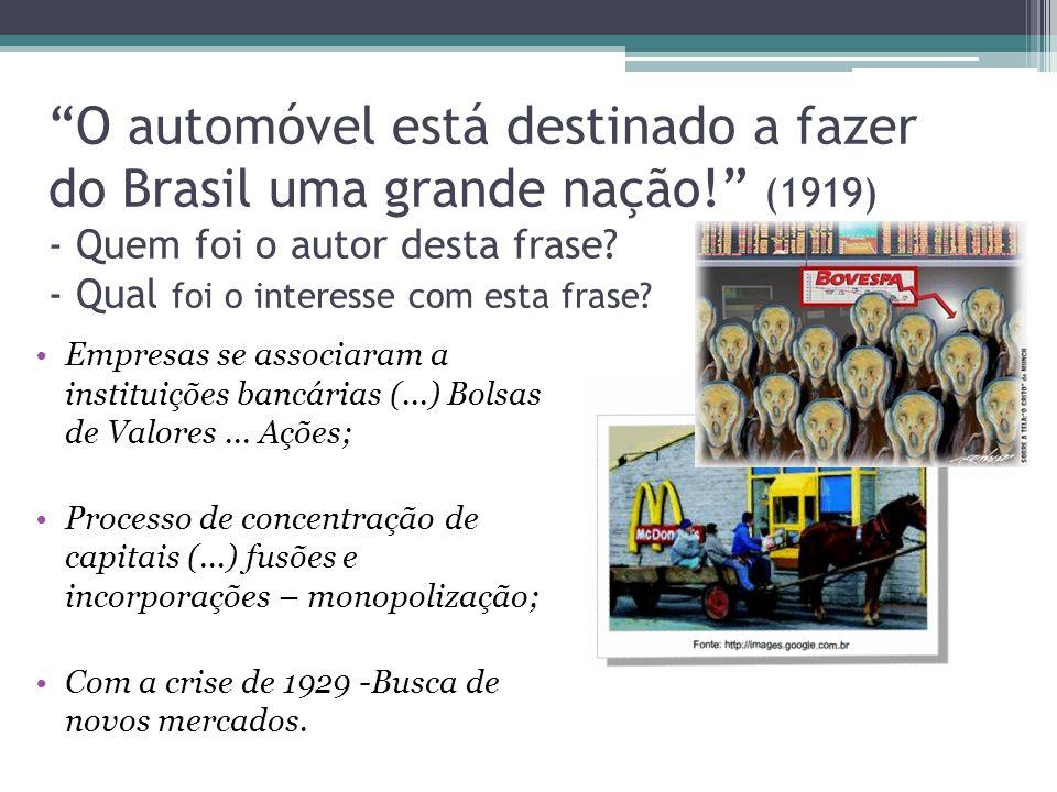 O automóvel está destinado a fazer do Brasil uma grande nação! (1919) - Quem foi o autor desta frase? - Qual foi o interesse com esta frase? Empresas