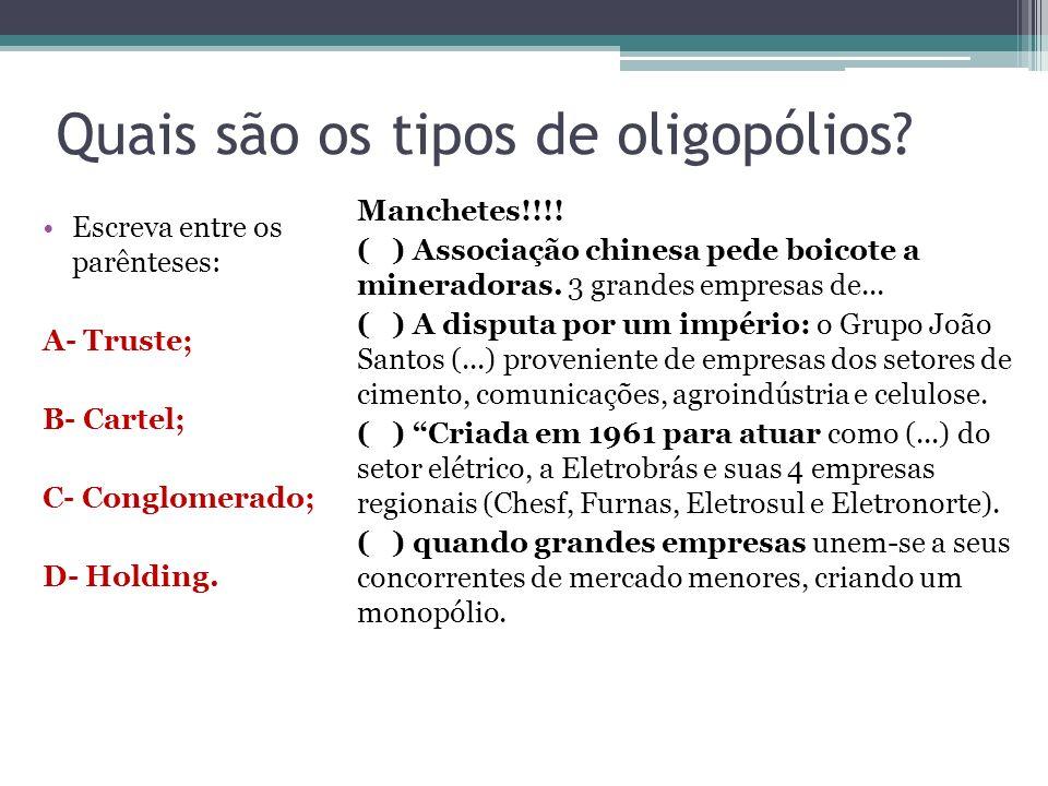 Quais são os tipos de oligopólios? Escreva entre os parênteses: A- Truste; B- Cartel; C- Conglomerado; D- Holding. Manchetes!!!! ( ) Associação chines