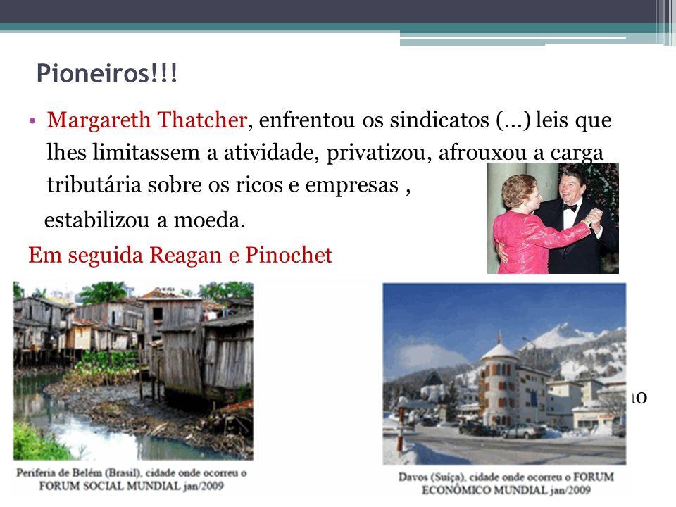 Pioneiros!!! Margareth Thatcher, enfrentou os sindicatos (...) leis que lhes limitassem a atividade, privatizou, afrouxou a carga tributária sobre os