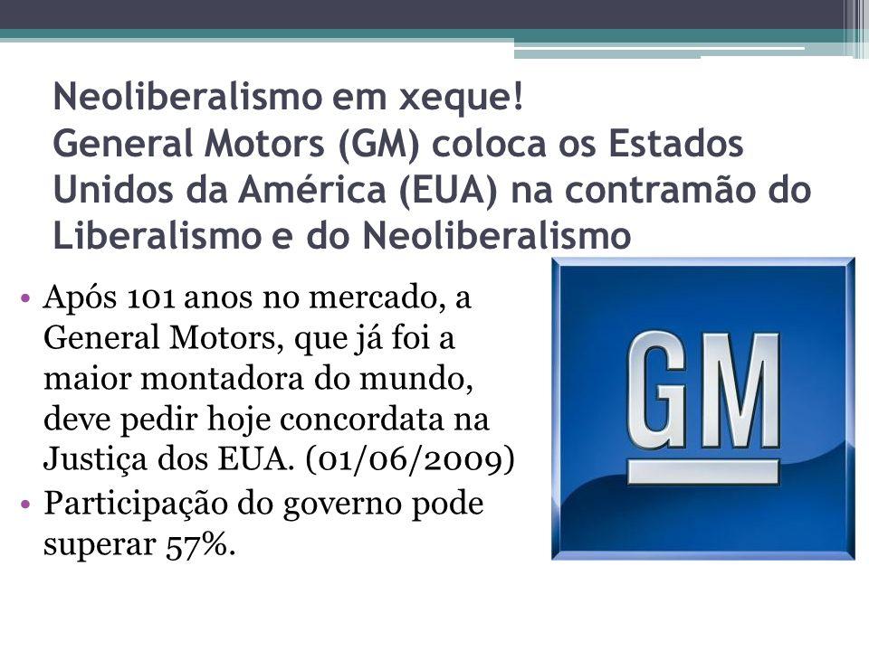 Neoliberalismo em xeque! General Motors (GM) coloca os Estados Unidos da América (EUA) na contramão do Liberalismo e do Neoliberalismo Após 101 anos n