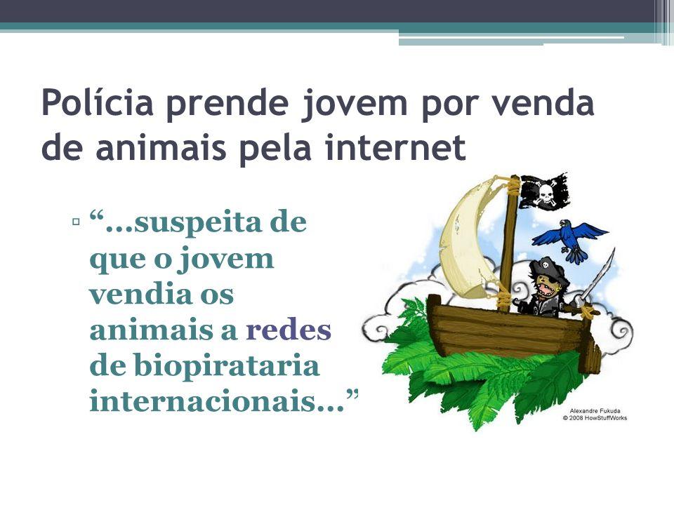 Polícia prende jovem por venda de animais pela internet...suspeita de que o jovem vendia os animais a redes de biopirataria internacionais...