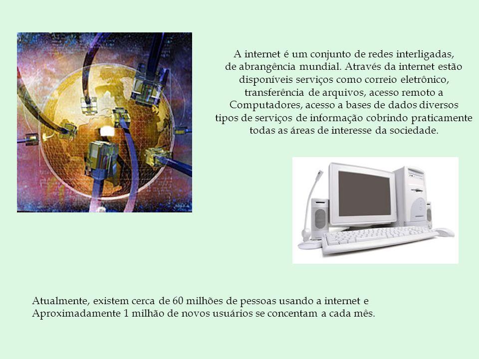 A internet é um conjunto de redes interligadas, de abrangência mundial.