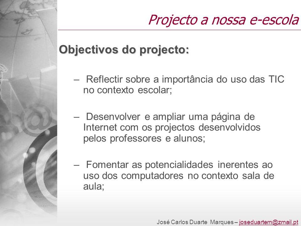 Projecto a nossa e-escola Objectivos do projecto: – Reflectir sobre a importância do uso das TIC no contexto escolar; – Desenvolver e ampliar uma pági