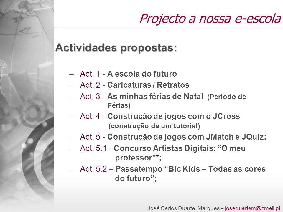 José Carlos Duarte Marques – joseduartem@zmail.ptjoseduartem@zmail.pt Projecto a nossa e-escola Actividades propostas: – Act. 1 - A escola do futuro –