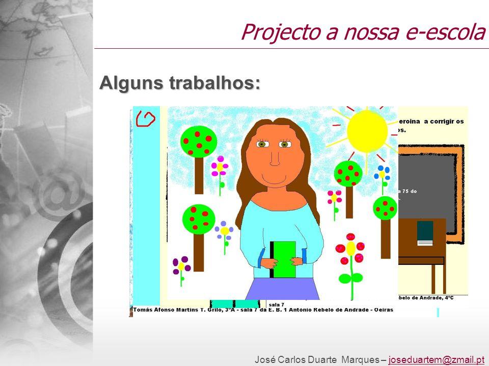 José Carlos Duarte Marques – joseduartem@zmail.ptjoseduartem@zmail.pt Projecto a nossa e-escola Alguns trabalhos: