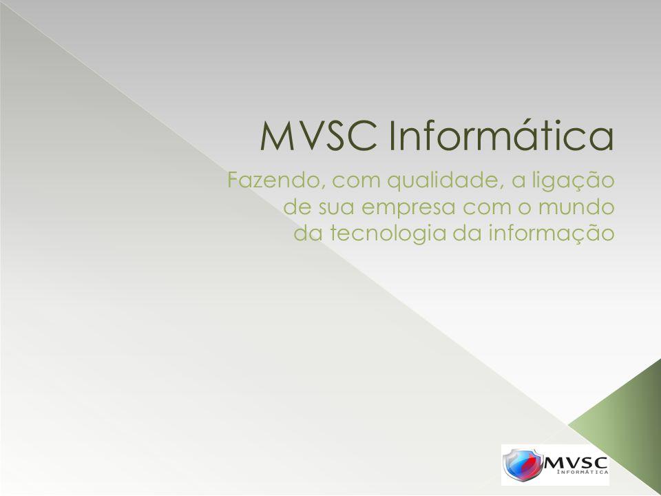MVSC Informática Fazendo, com qualidade, a ligação de sua empresa com o mundo da tecnologia da informação