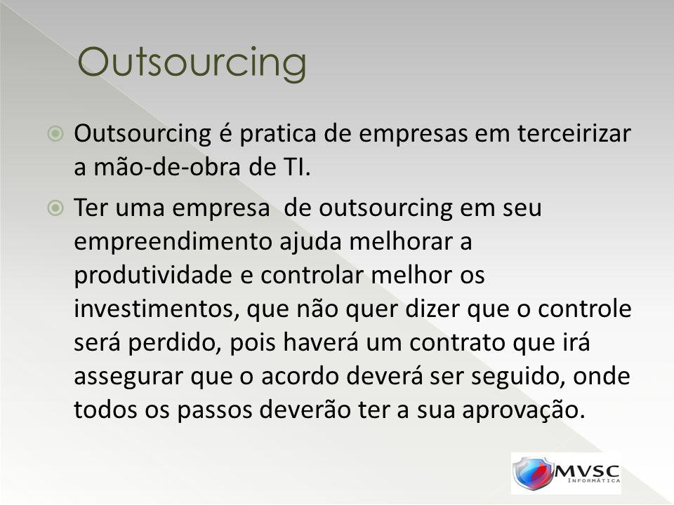Outsourcing é pratica de empresas em terceirizar a mão-de-obra de TI. Ter uma empresa de outsourcing em seu empreendimento ajuda melhorar a produtivid