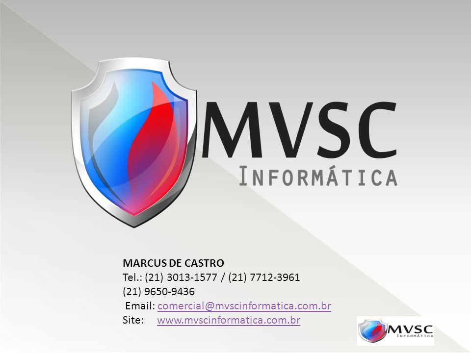 MARCUS DE CASTRO Tel.: (21) 3013-1577 / (21) 7712-3961 (21) 9650-9436 Email: comercial@mvscinformatica.com.brcomercial@mvscinformatica.com.br Site: ww