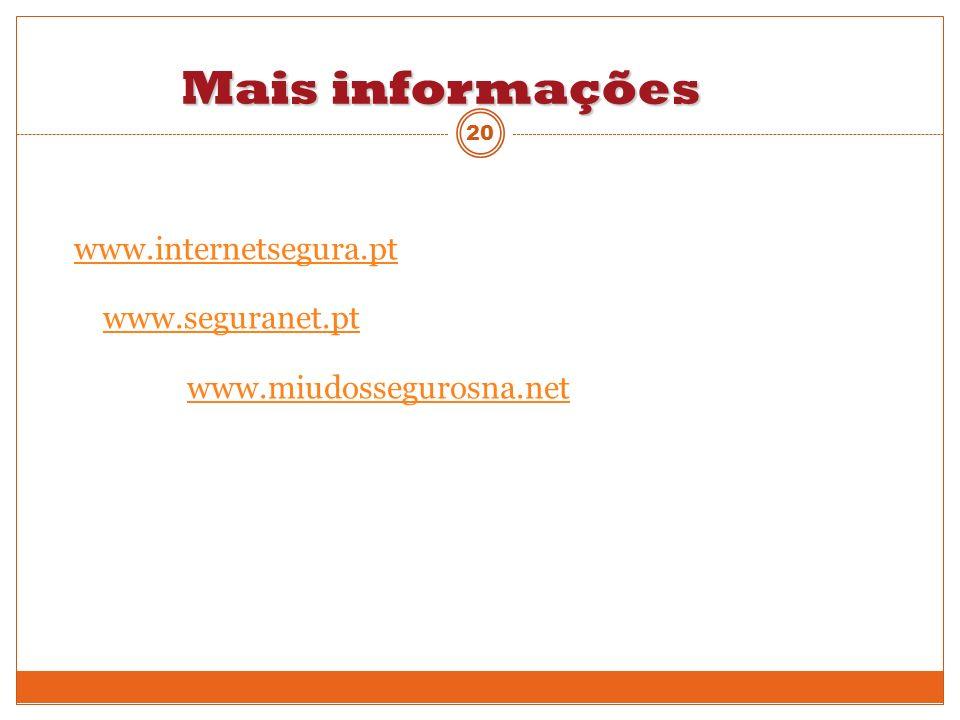 Mais informações www.internetsegura.pt www.seguranet.pt www.miudossegurosna.net 20