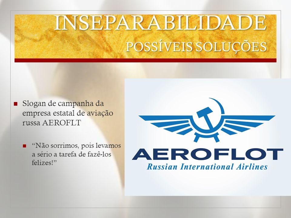 Slogan de campanha da empresa estatal de aviação russa AEROFLT Não sorrimos, pois levamos a sério a tarefa de fazê-los felizes!