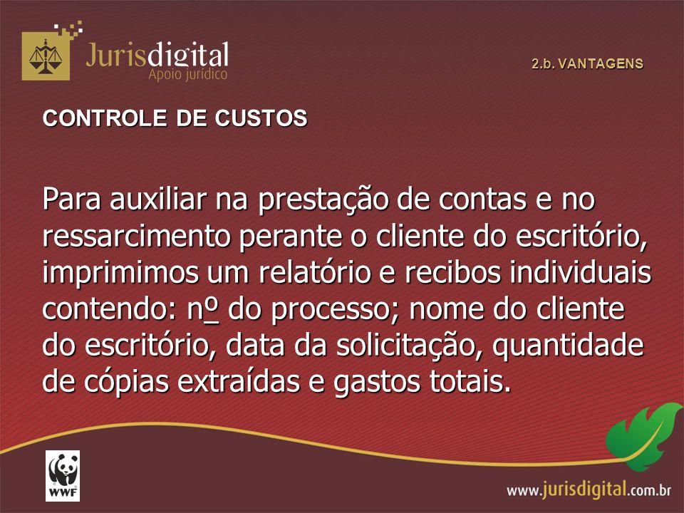 2.b. VANTAGENS CONTROLE DE CUSTOS Para auxiliar na prestação de contas e no ressarcimento perante o cliente do escritório, imprimimos um relatório e r