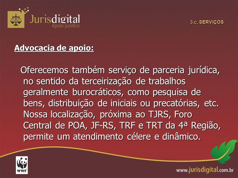 3.c. SERVIÇOS Advocacia de apoio: Oferecemos também serviço de parceria jurídica, no sentido da terceirização de trabalhos geralmente burocráticos, co