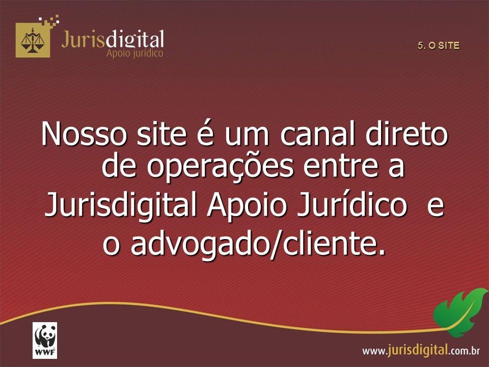 5. O SITE Nosso site é um canal direto de operações entre a Jurisdigital Apoio Jurídico e o advogado/cliente.