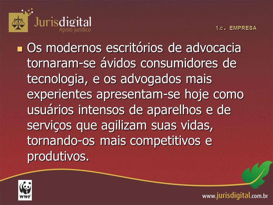 1.c. EMPRESA Os modernos escritórios de advocacia tornaram-se ávidos consumidores de tecnologia, e os advogados mais experientes apresentam-se hoje co