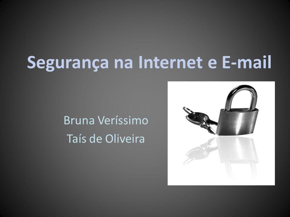 Segurança na Internet e E-mail Bruna Veríssimo Taís de Oliveira
