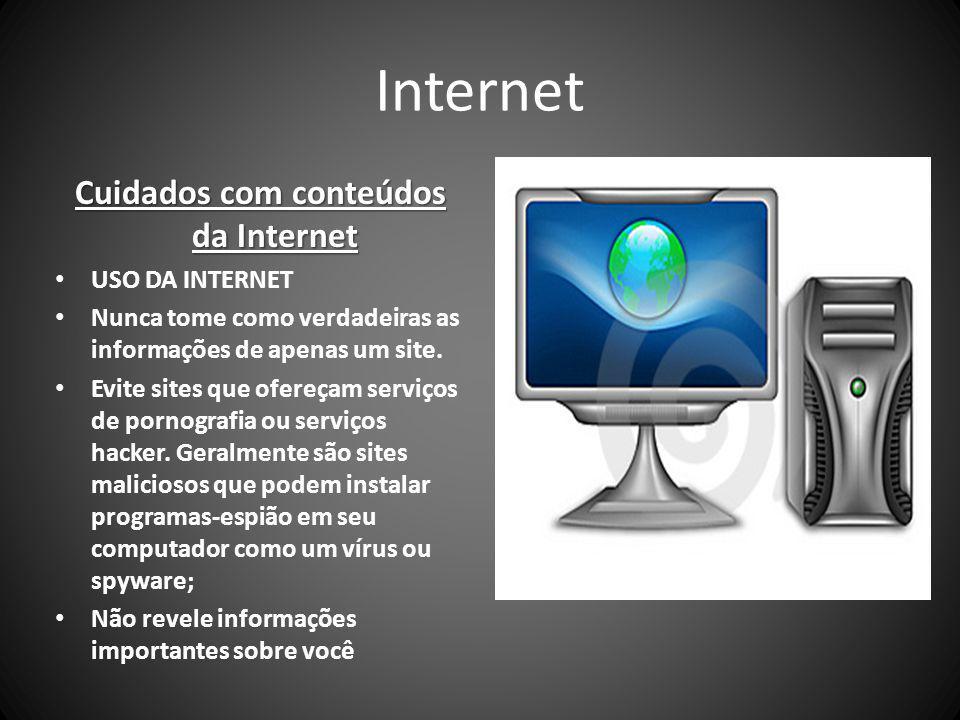 Internet Cuidados com conteúdos da Internet USO DA INTERNET Nunca tome como verdadeiras as informações de apenas um site.