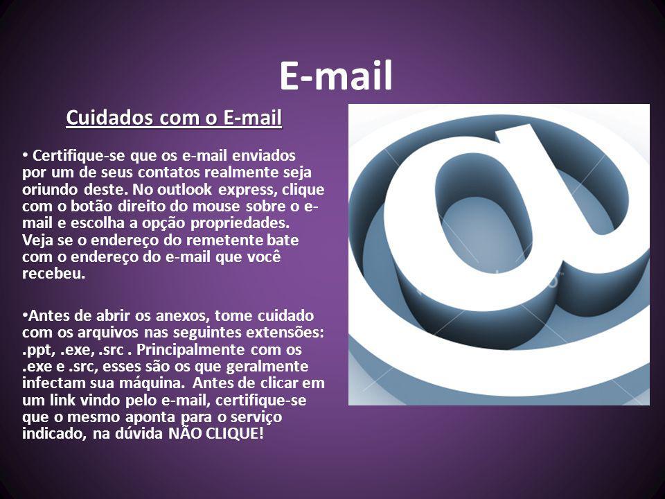 E-mail Tenha um anti-vírus que monitore os seus e-mails enviados/recebidos e, principalmente, o seu computador.