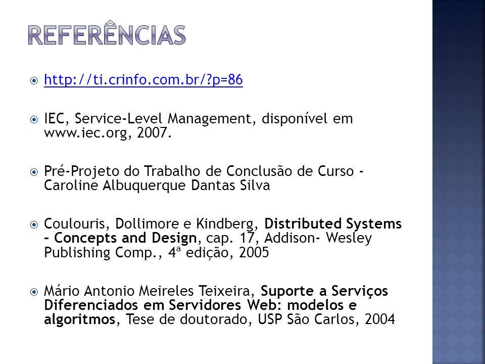 http://ti.crinfo.com.br/?p=86 IEC, Service-Level Management, disponível em www.iec.org, 2007. Pré-Projeto do Trabalho de Conclusão de Curso - Caroline