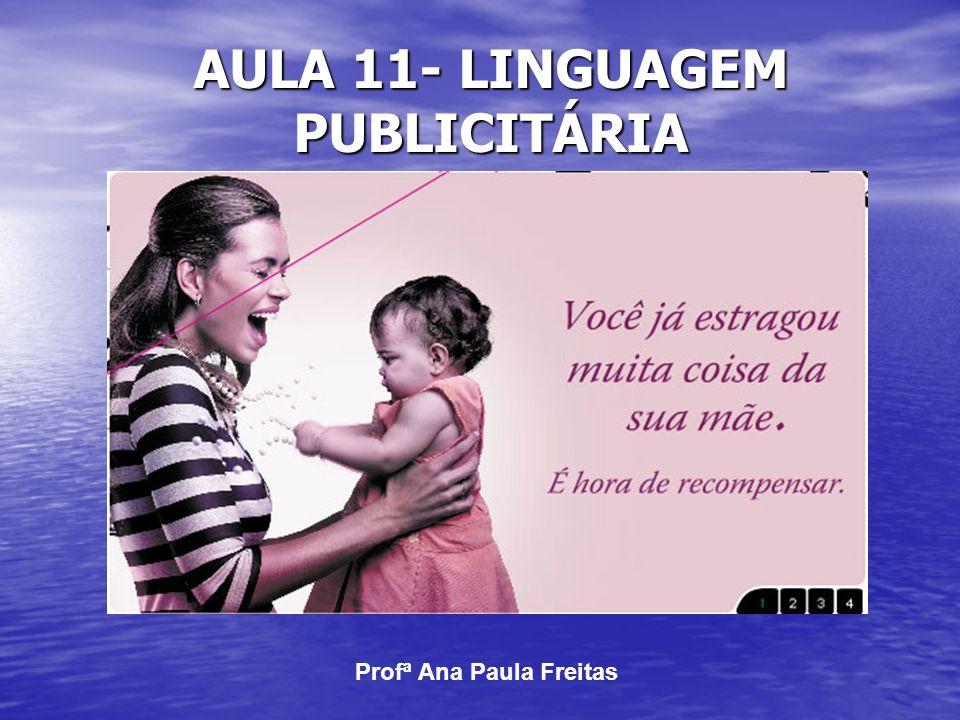AULA 11- LINGUAGEM PUBLICITÁRIA Profª Ana Paula Freitas
