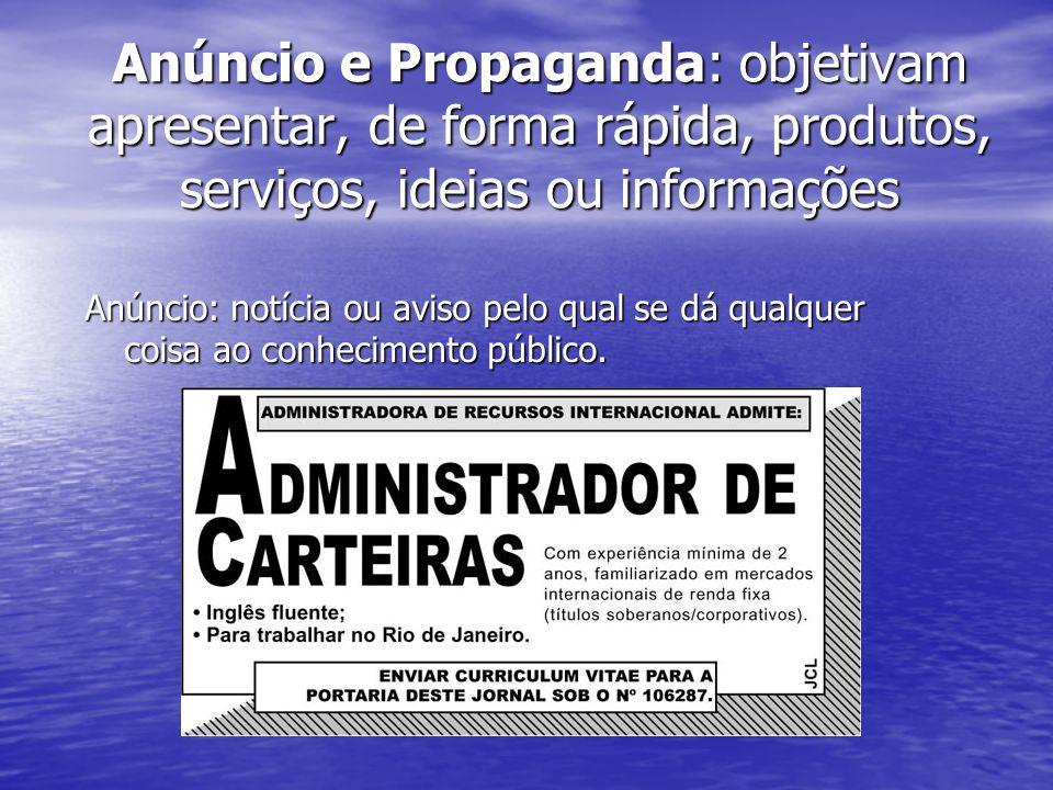 Anúncio e Propaganda: objetivam apresentar, de forma rápida, produtos, serviços, ideias ou informações Anúncio: notícia ou aviso pelo qual se dá qualq