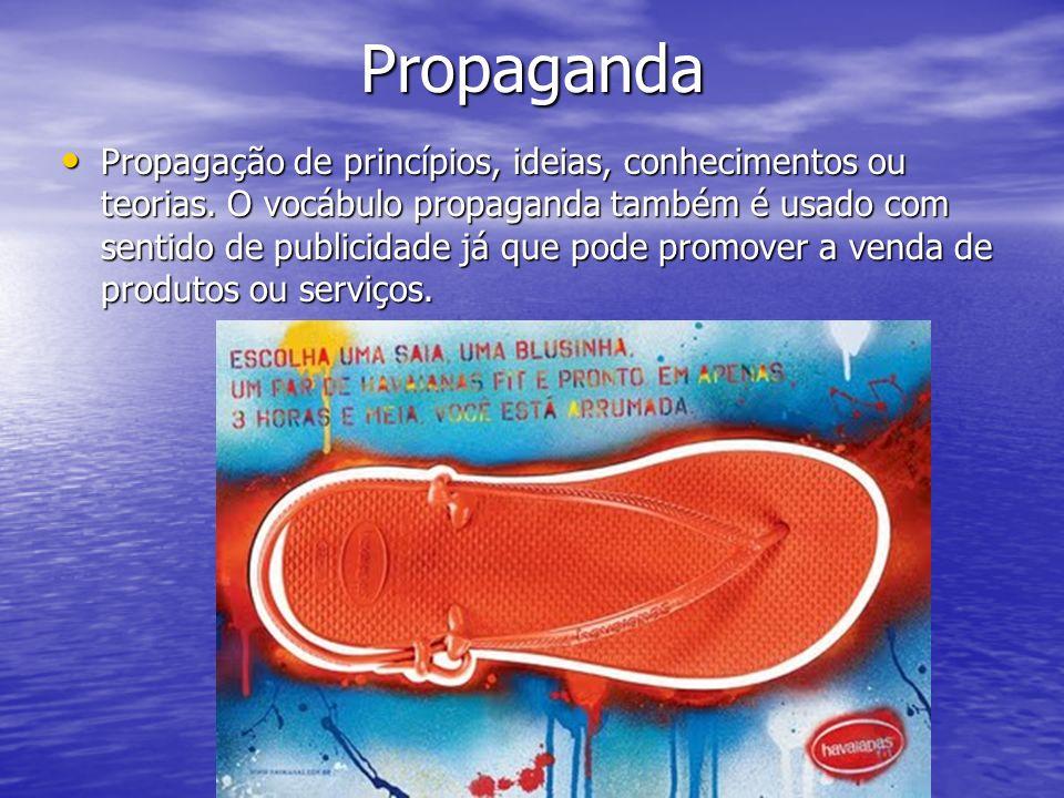 Propaganda Propagação de princípios, ideias, conhecimentos ou teorias. O vocábulo propaganda também é usado com sentido de publicidade já que pode pro