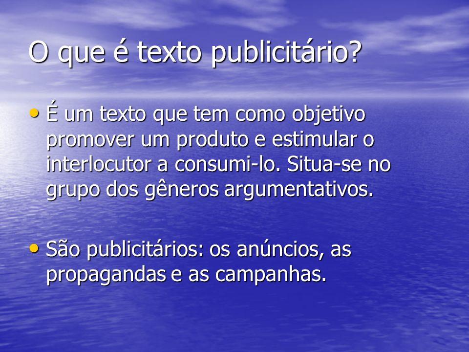 O que é texto publicitário? É um texto que tem como objetivo promover um produto e estimular o interlocutor a consumi-lo. Situa-se no grupo dos gênero