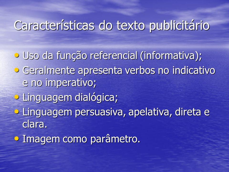 Características do texto publicitário Uso da função referencial (informativa); Uso da função referencial (informativa); Geralmente apresenta verbos no