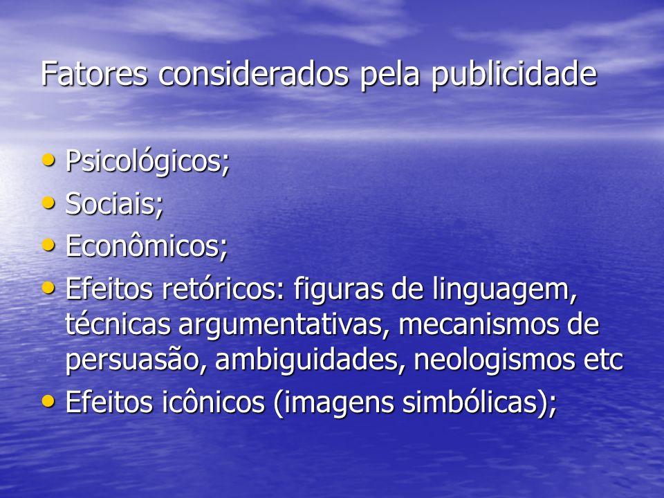Fatores considerados pela publicidade Psicológicos; Psicológicos; Sociais; Sociais; Econômicos; Econômicos; Efeitos retóricos: figuras de linguagem, t